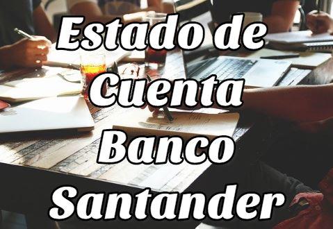 Estado de Cuenta del Banco Santander: consigue todo lo que necesitas