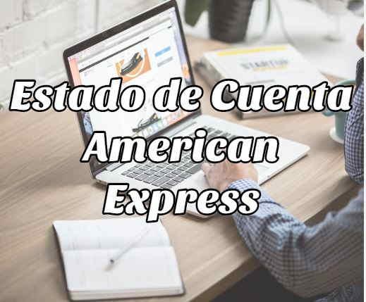 ¿Cómo Sacar el Estado de Cuenta de American Express?