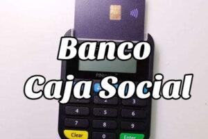 Cómo consular el Saldo de mi Tarjeta Banco Caja Social