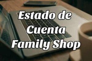 Cómo consultar y pagar el Estado de Cuenta Family Shop