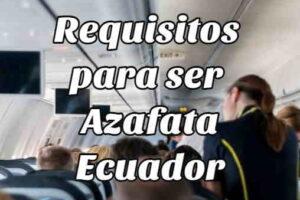 Requisitos para ser Azafata en Ecuador