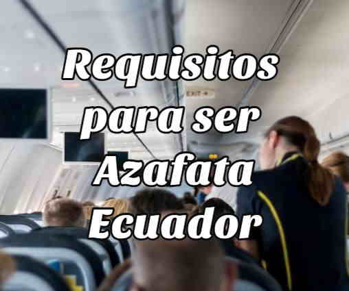 requisitos azafata ecuador