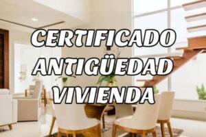 Cómo tramitar un Certificado de Antigüedad de una Vivienda