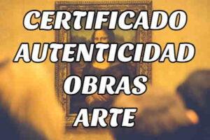 ¿Cómo obtener un Certificado de Autenticidad de Obras de Arte?