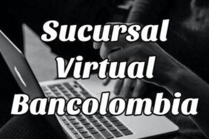 ¿Cómo inscribirse a la Sucursal Virtual de Bancolombia?